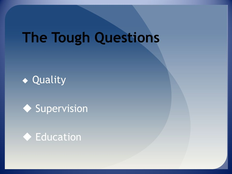 The Tough Questions Quality Supervision Education