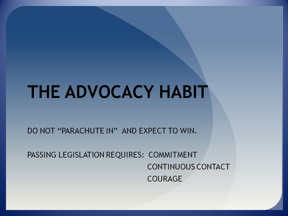 THE ADVOCACY HABIT DO NOT PARACHUTE IN AND EXPECT TO WIN.