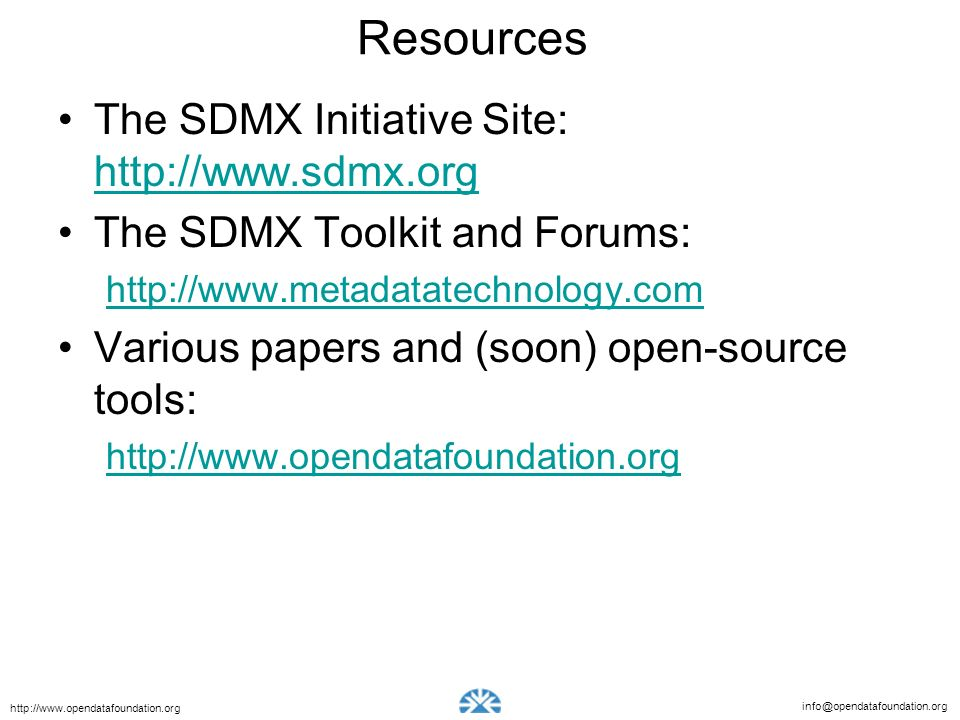 Resources The SDMX Initiative Site: http://www.sdmx.org