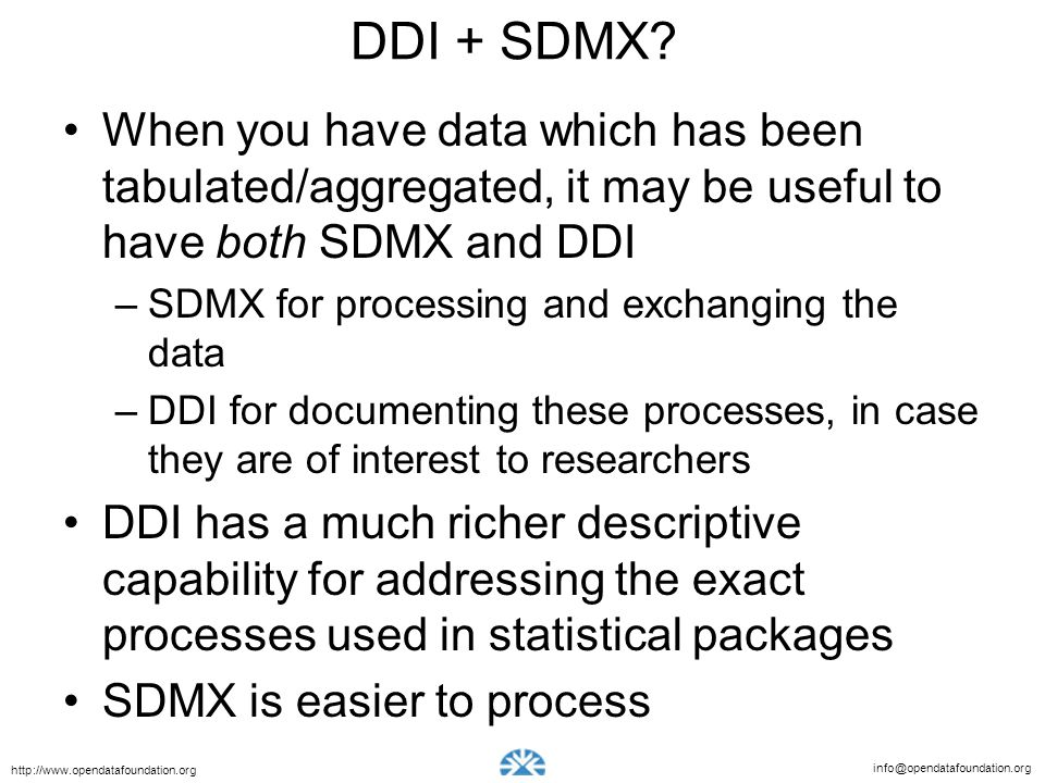 DDI + SDMX When you have data which has been tabulated/aggregated, it may be useful to have both SDMX and DDI.