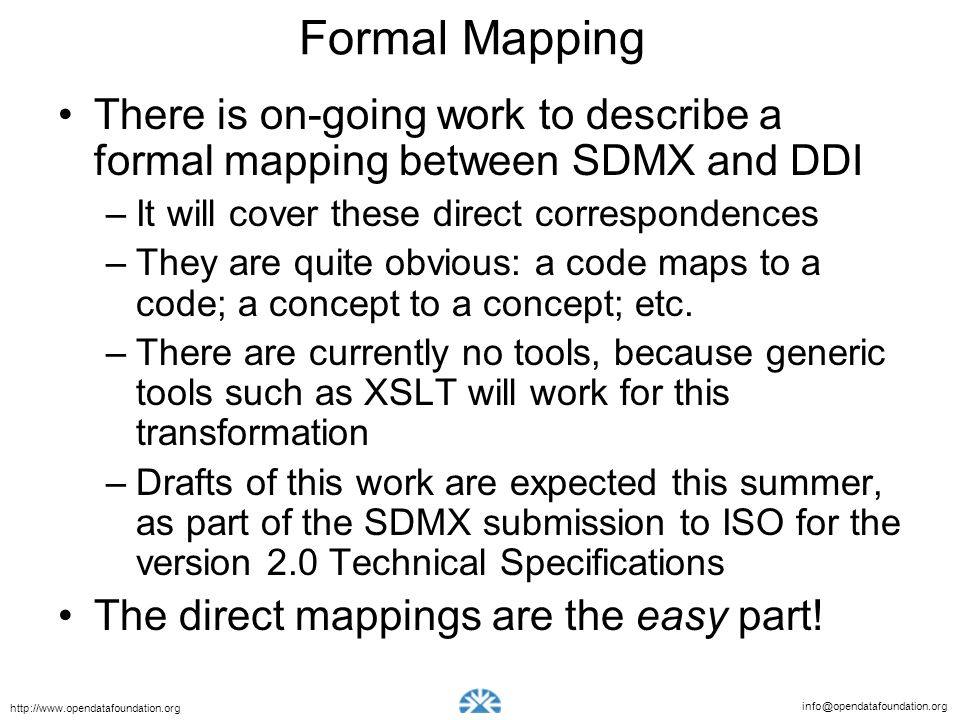 Formal Mapping There is on-going work to describe a formal mapping between SDMX and DDI. It will cover these direct correspondences.