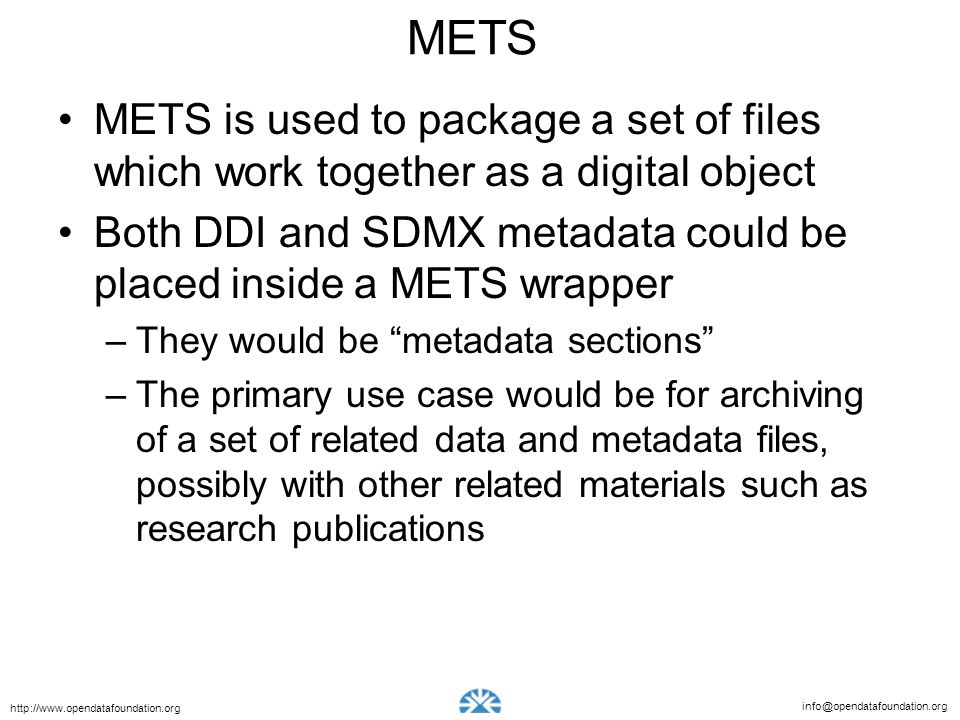METS METS is used to package a set of files which work together as a digital object.