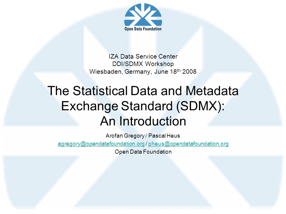 IZA Data Service Center DDI/SDMX Workshop Wiesbaden, Germany, June 18th 2008 The Statistical Data and Metadata Exchange Standard (SDMX): An Introduction