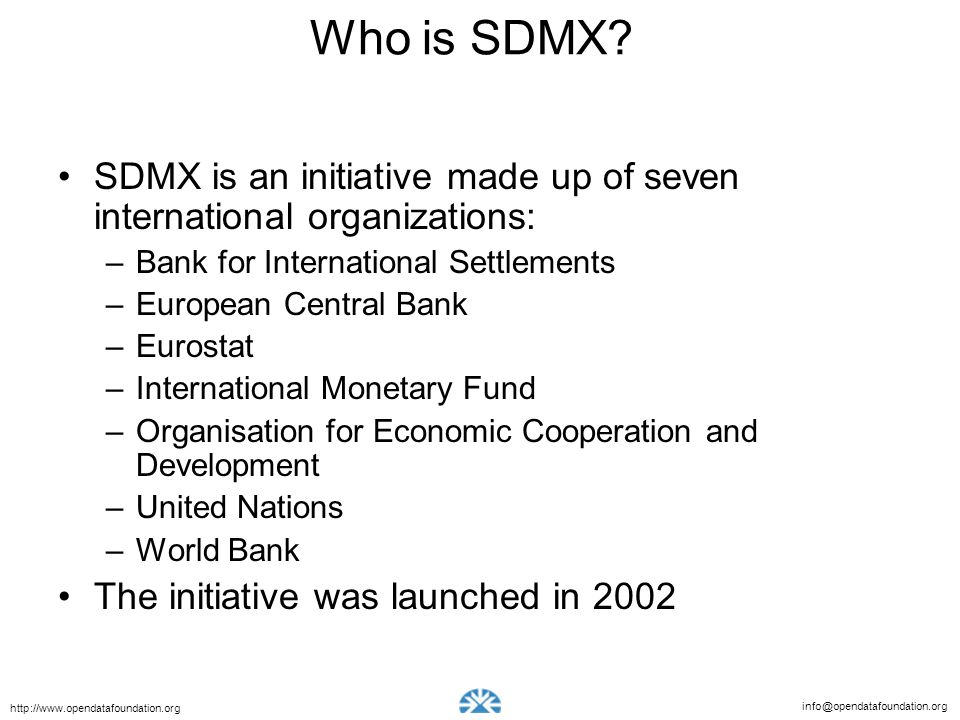 Who is SDMX SDMX is an initiative made up of seven international organizations: Bank for International Settlements.
