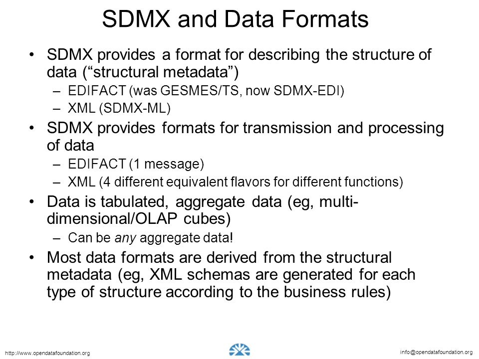 SDMX and Data Formats SDMX provides a format for describing the structure of data ( structural metadata )