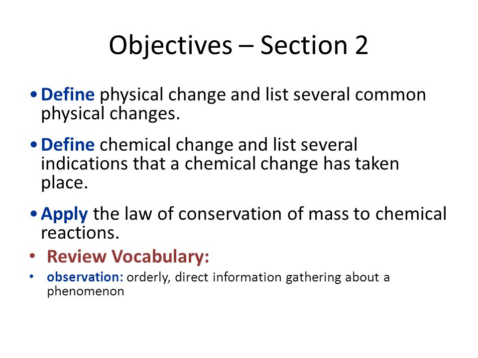 Objectives – Section 2 Define physical change and list several common physical changes.