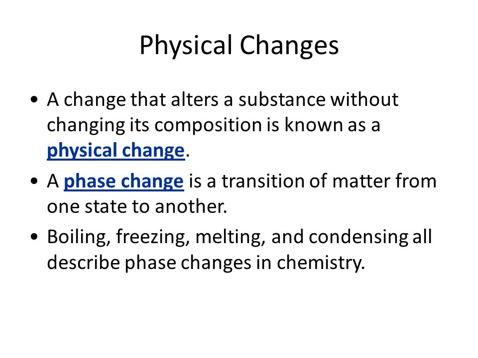 Physical Changes A change that alters a substance without changing its composition is known as a physical change.