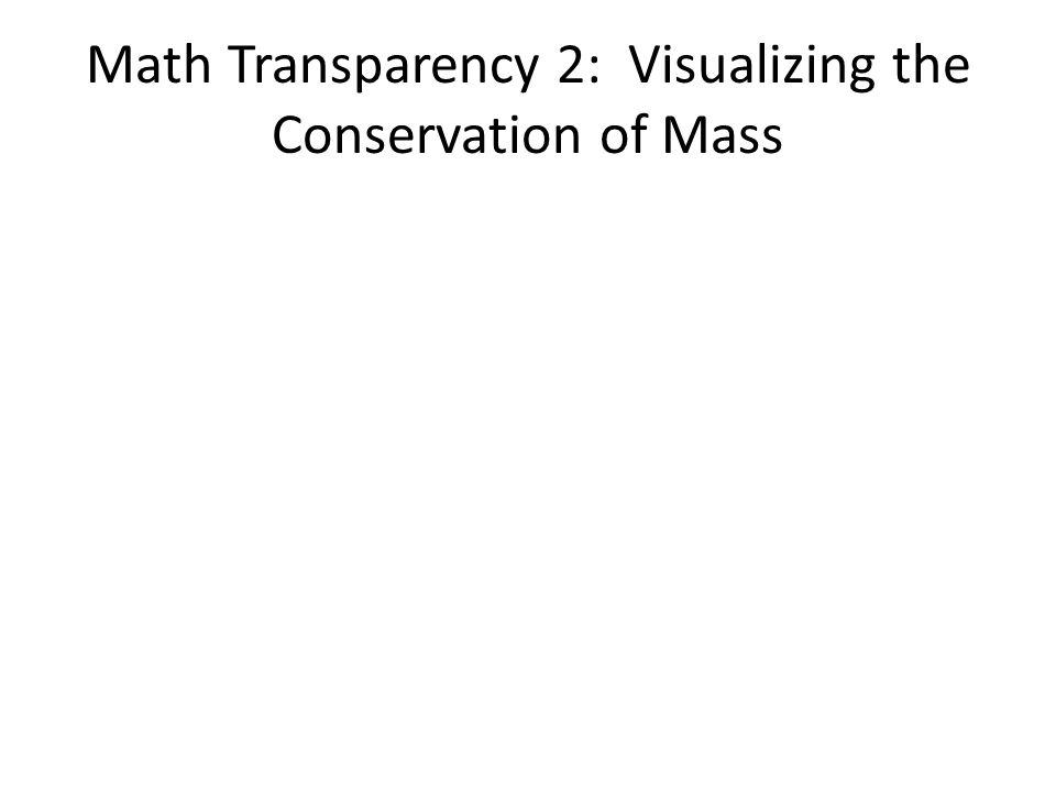Math Transparency 2: Visualizing the Conservation of Mass