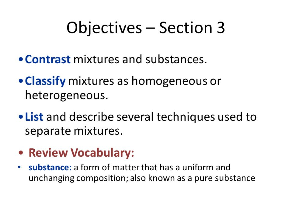 Objectives – Section 3 Contrast mixtures and substances.