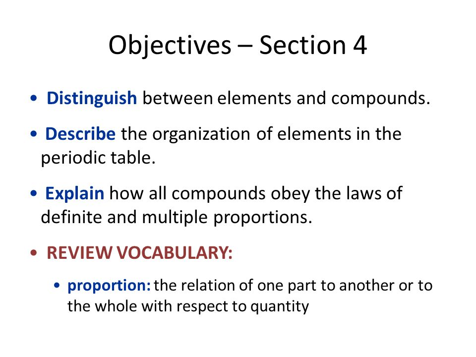 Objectives – Section 4 Distinguish between elements and compounds.