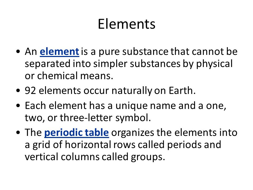 Elements An element is a pure substance that cannot be separated into simpler substances by physical or chemical means.