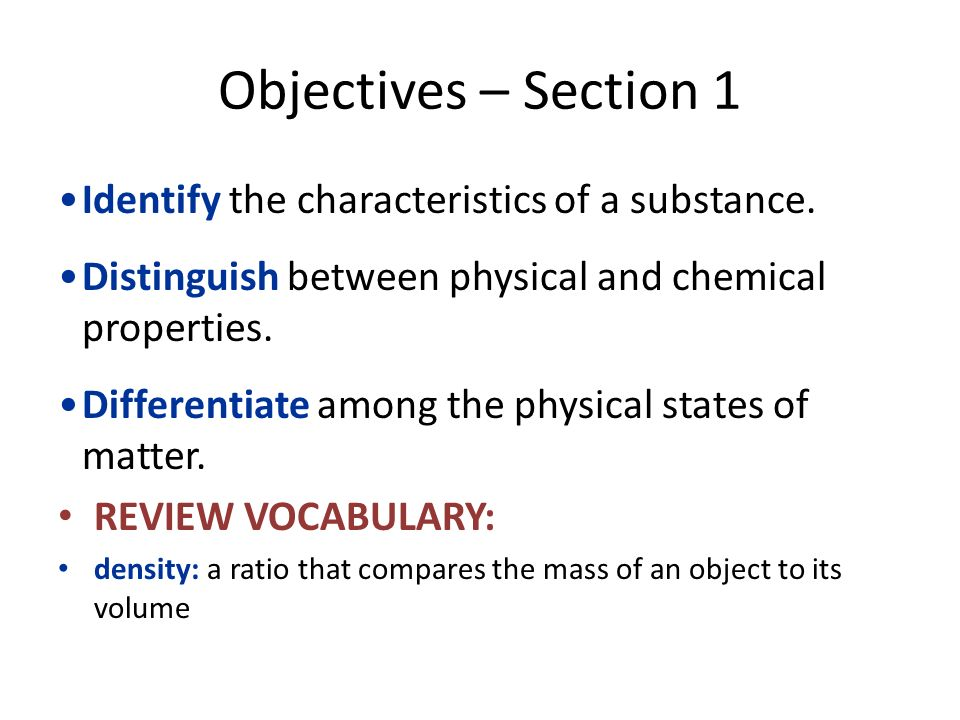 Objectives – Section 1 Identify the characteristics of a substance.