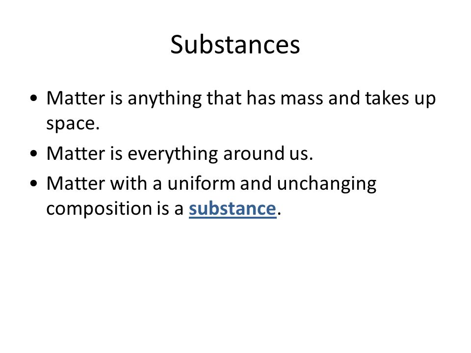 Substances Matter is anything that has mass and takes up space.