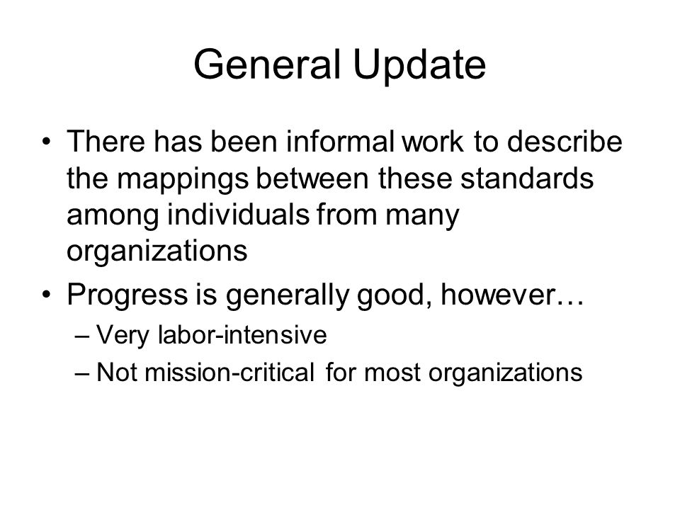 General Update There has been informal work to describe the mappings between these standards among individuals from many organizations.