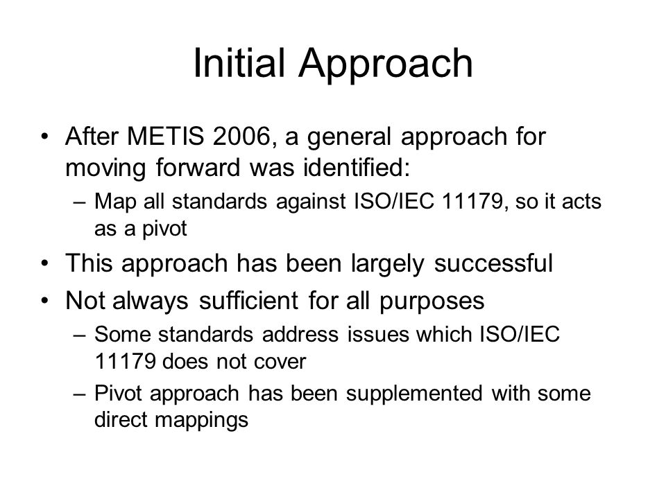 Initial Approach After METIS 2006, a general approach for moving forward was identified: