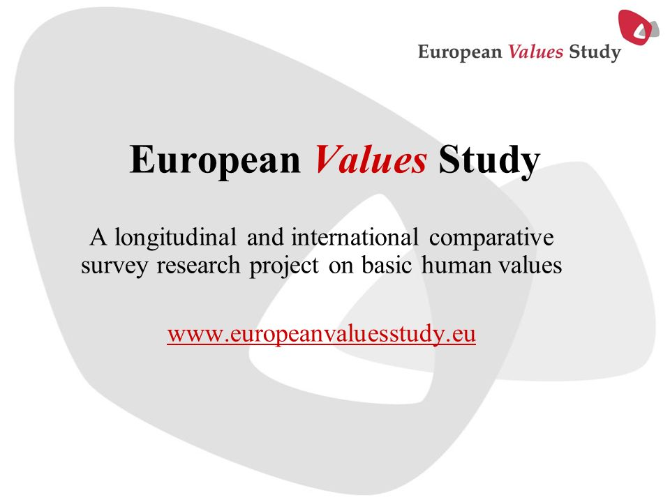 European Values Study A longitudinal and international comparative survey research project on basic human values.