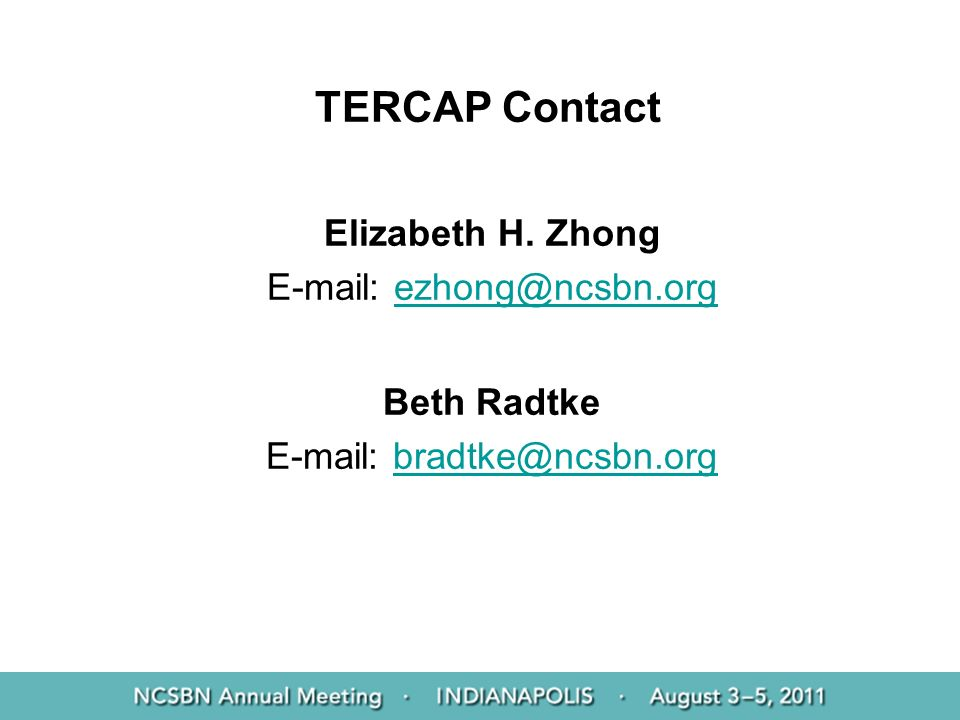 TERCAP Contact Elizabeth H. Zhong E-mail: ezhong@ncsbn.org Beth Radtke E-mail: bradtke@ncsbn.org