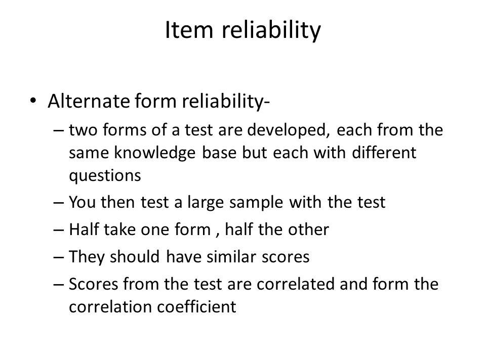 Item reliability Alternate form reliability-