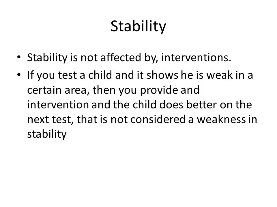 Stability Stability is not affected by, interventions.