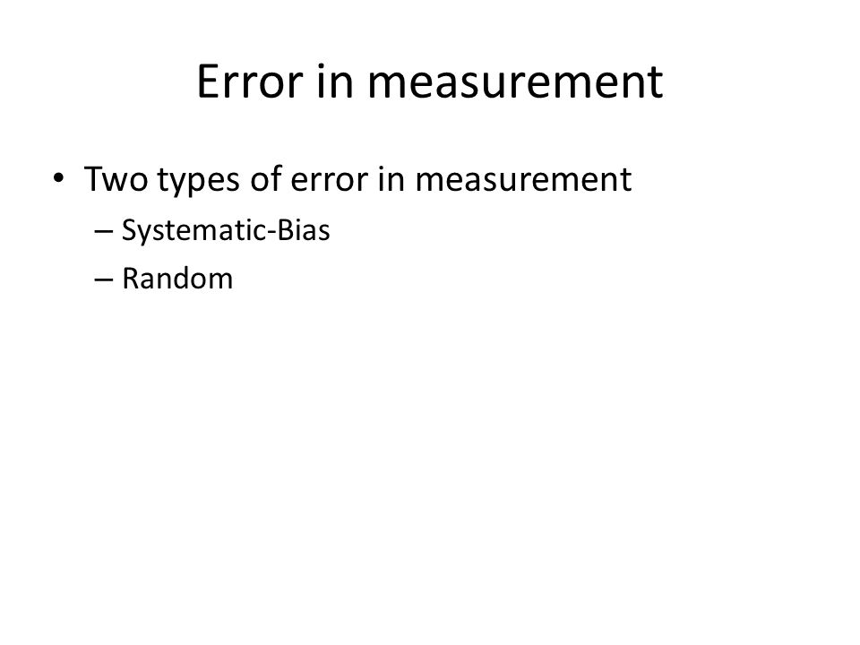 Error in measurement Two types of error in measurement Systematic-Bias