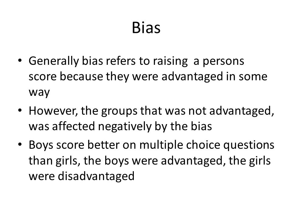 Bias Generally bias refers to raising a persons score because they were advantaged in some way.