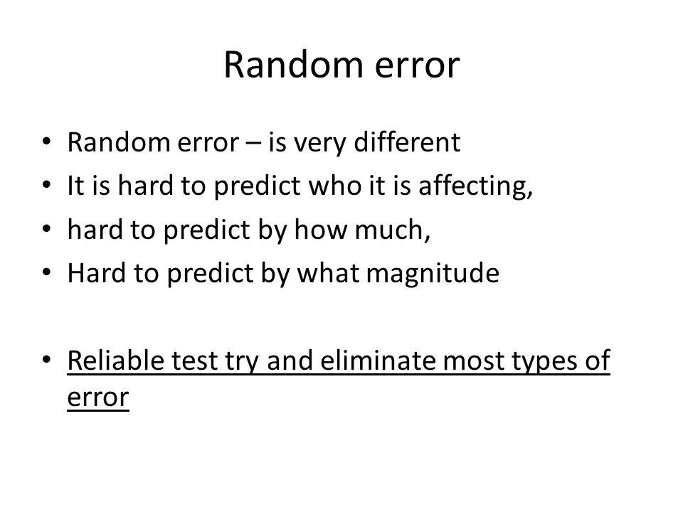 Random error Random error – is very different