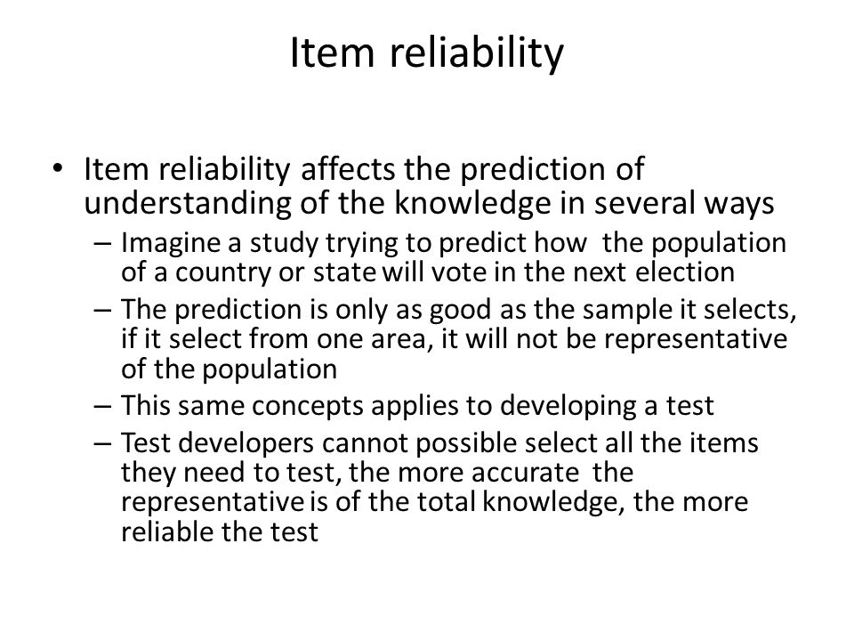 Item reliability Item reliability affects the prediction of understanding of the knowledge in several ways.
