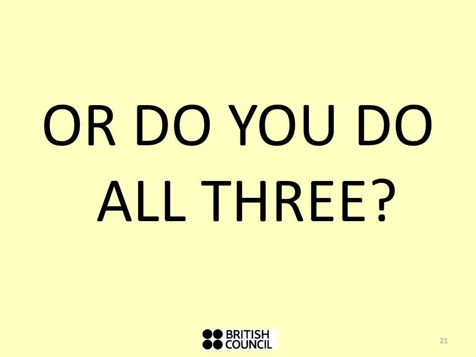 OR DO YOU DO ALL THREE