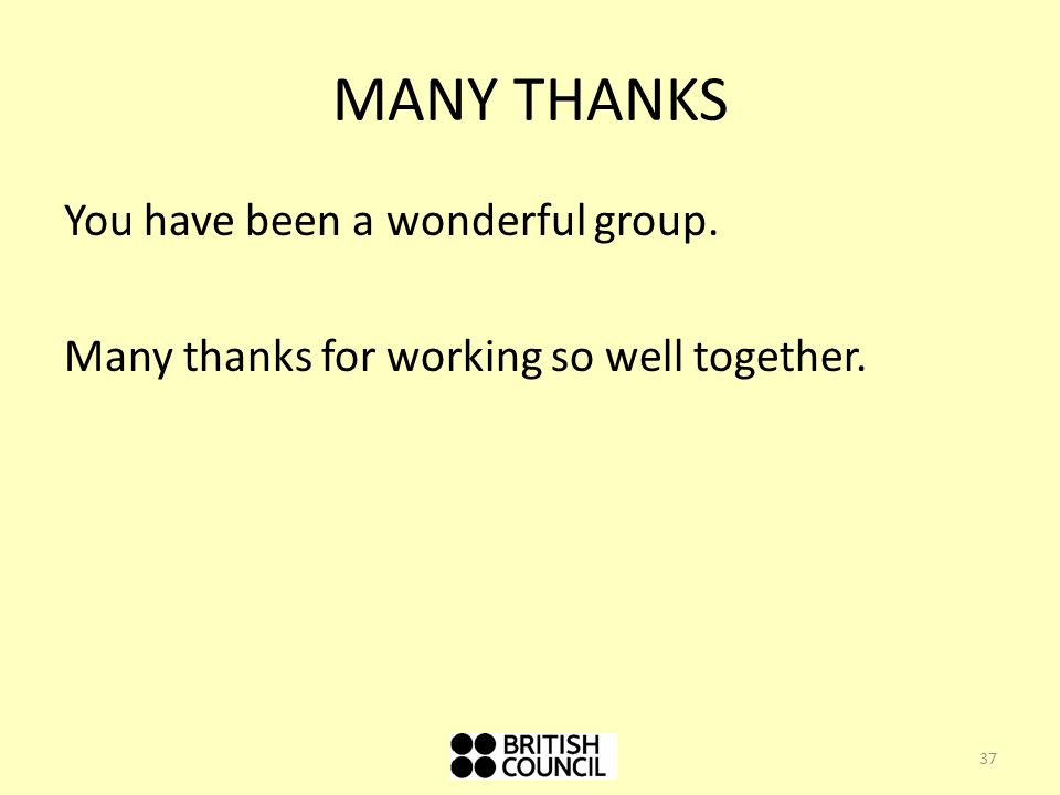 MANY THANKS You have been a wonderful group. Many thanks for working so well together.