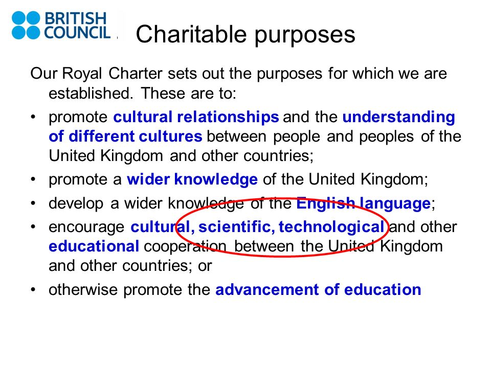 Charitable purposes Our Royal Charter sets out the purposes for which we are established. These are to: