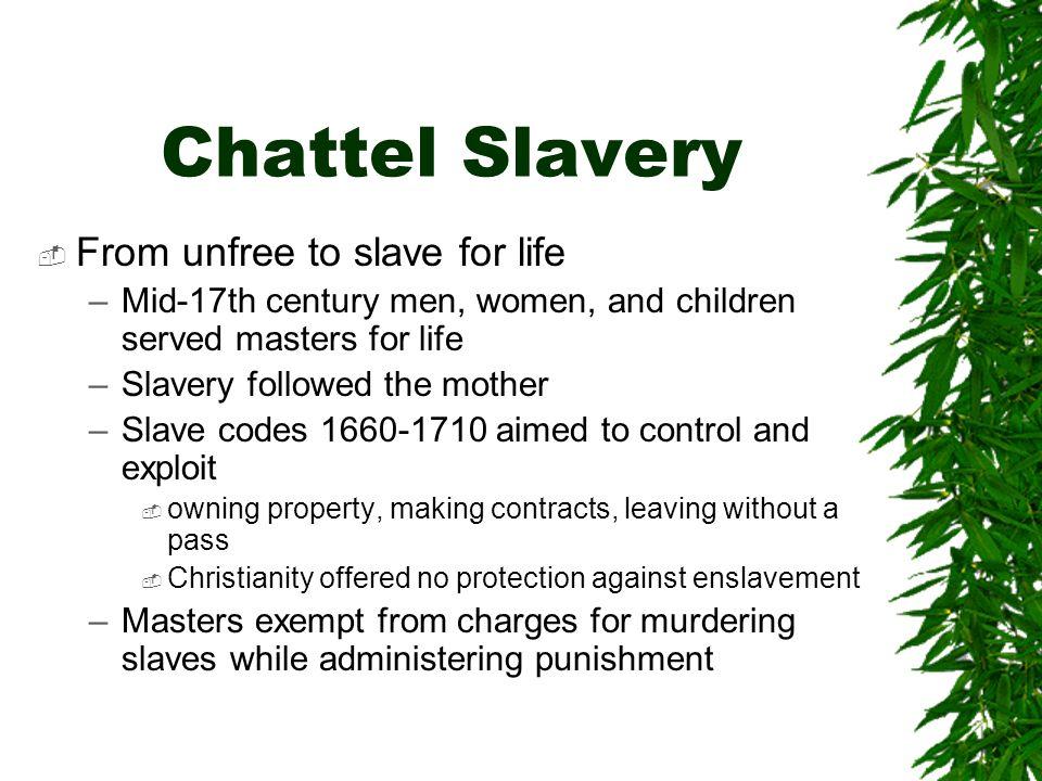 chattel slavery Unlike institutionalized chattel slavery, indentured servitude was neither  hereditary nor lifelong unlike black slaves, white indentured servants.