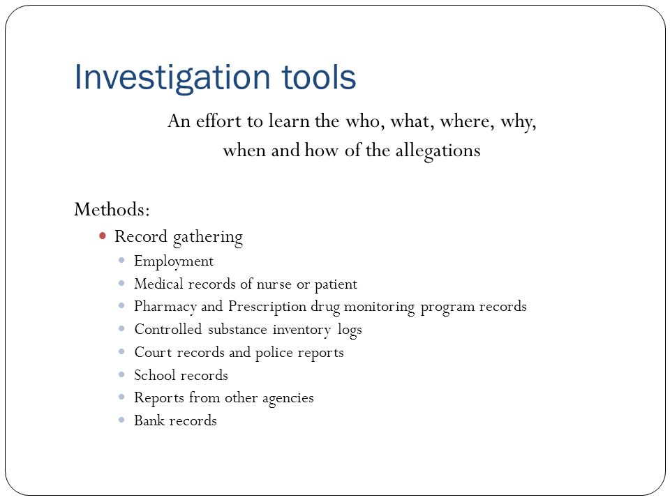 Investigation tools An effort to learn the who, what, where, why,