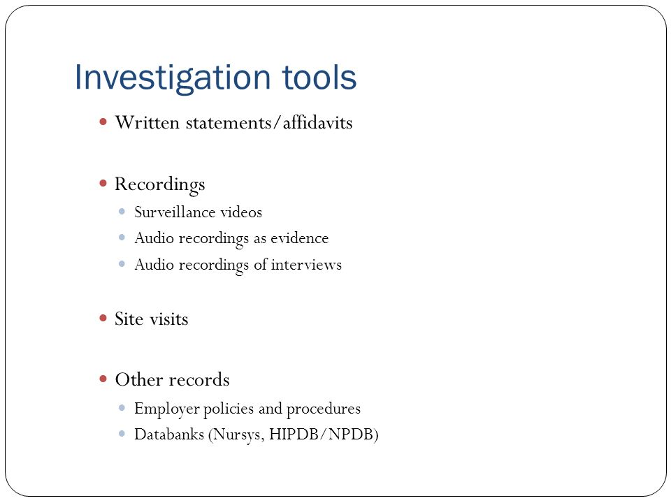 Investigation tools Written statements/affidavits Recordings