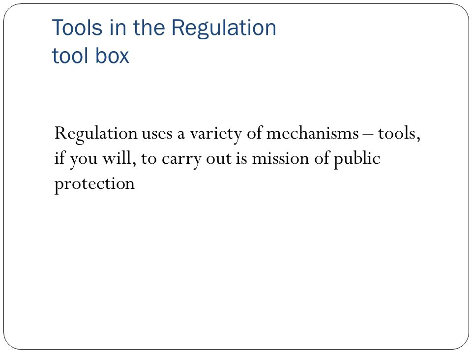 Tools in the Regulation tool box