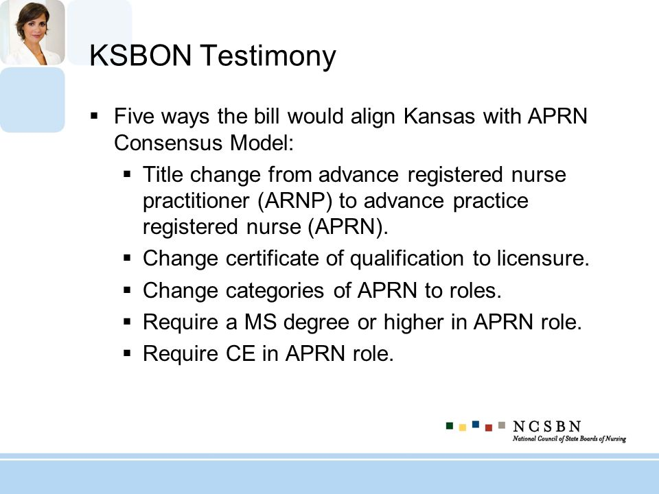 KSBON TestimonyFive ways the bill would align Kansas with APRN Consensus Model: