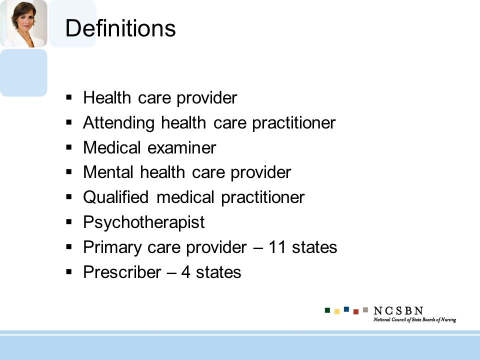 Definitions Health care provider Attending health care practitioner
