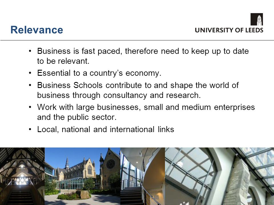 Relevance Business is fast paced, therefore need to keep up to date to be relevant. Essential to a country's economy.
