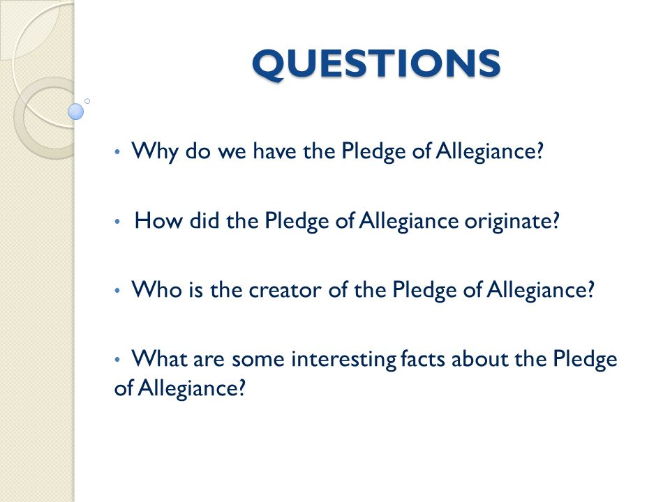 QUESTIONS Why do we have the Pledge of Allegiance