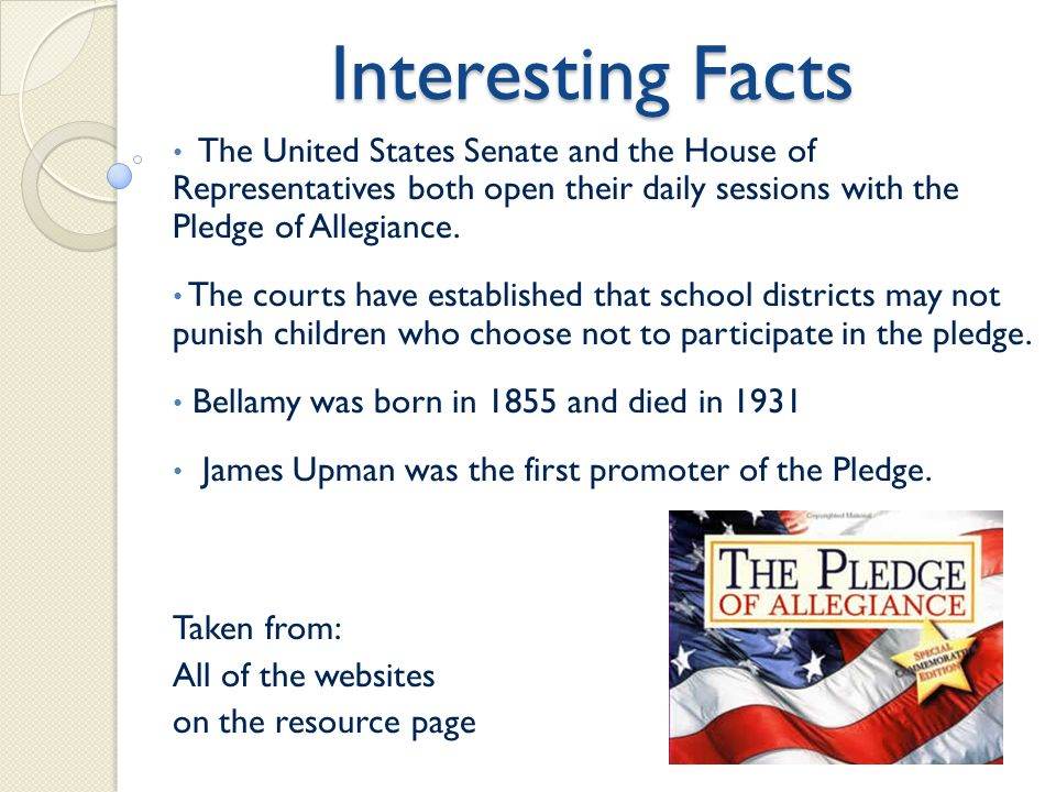 Interesting Facts The United States Senate and the House of Representatives both open their daily sessions with the Pledge of Allegiance.