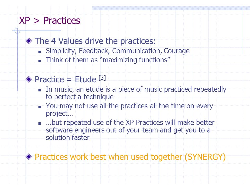 XP > Practices The 4 Values drive the practices: