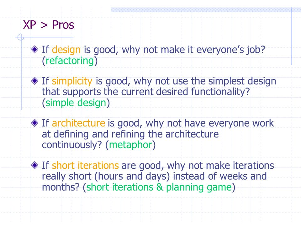 XP > Pros If design is good, why not make it everyone's job (refactoring)