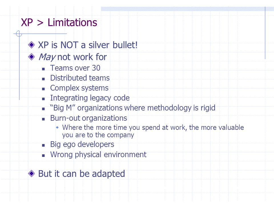 XP > Limitations XP is NOT a silver bullet! May not work for