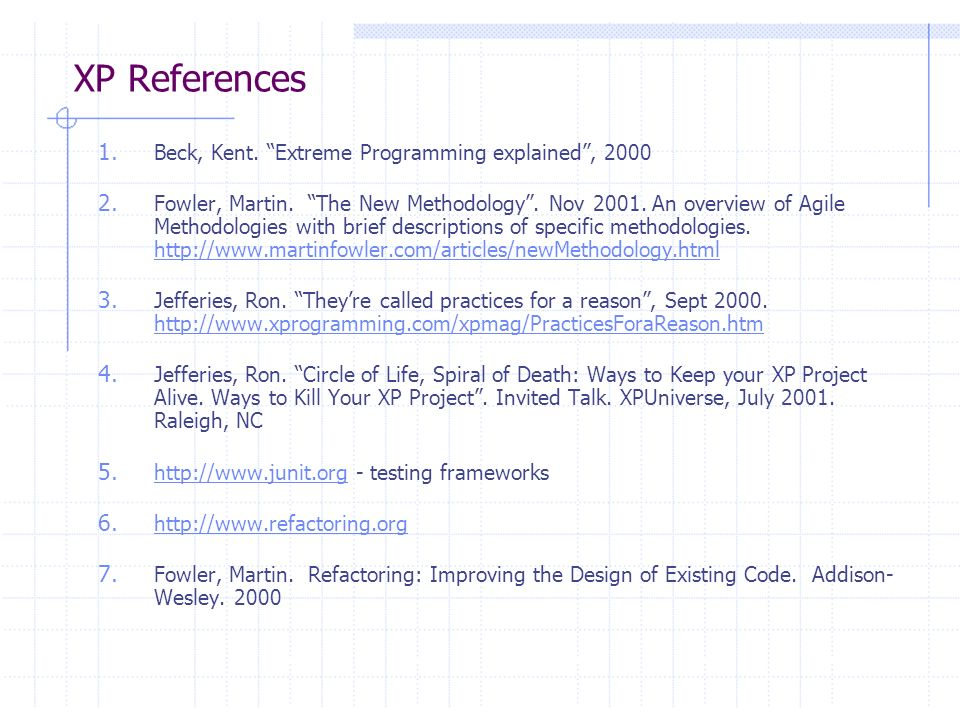 XP References Beck, Kent. Extreme Programming explained , 2000