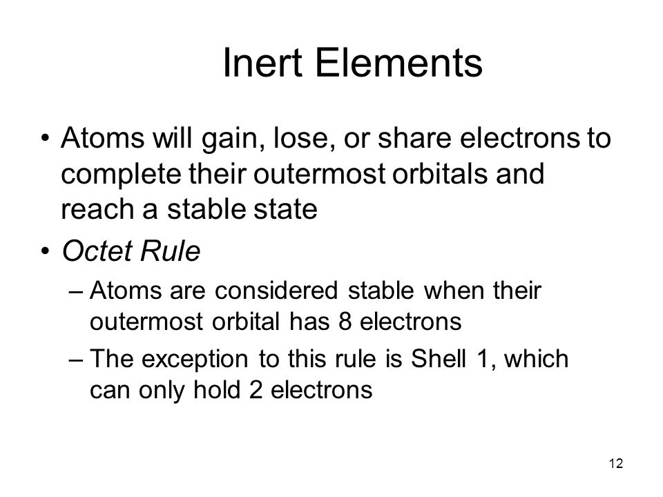 4/22/2017 Inert Elements. Atoms will gain, lose, or share electrons to complete their outermost orbitals and reach a stable state.
