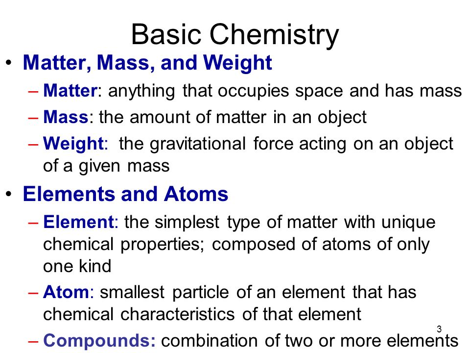 Basic Chemistry Matter, Mass, and Weight Elements and Atoms