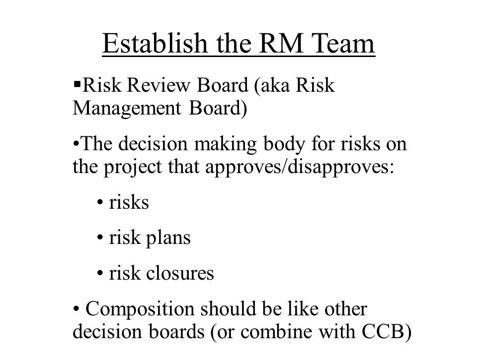 Establish the RM Team Risk Review Board (aka Risk Management Board)