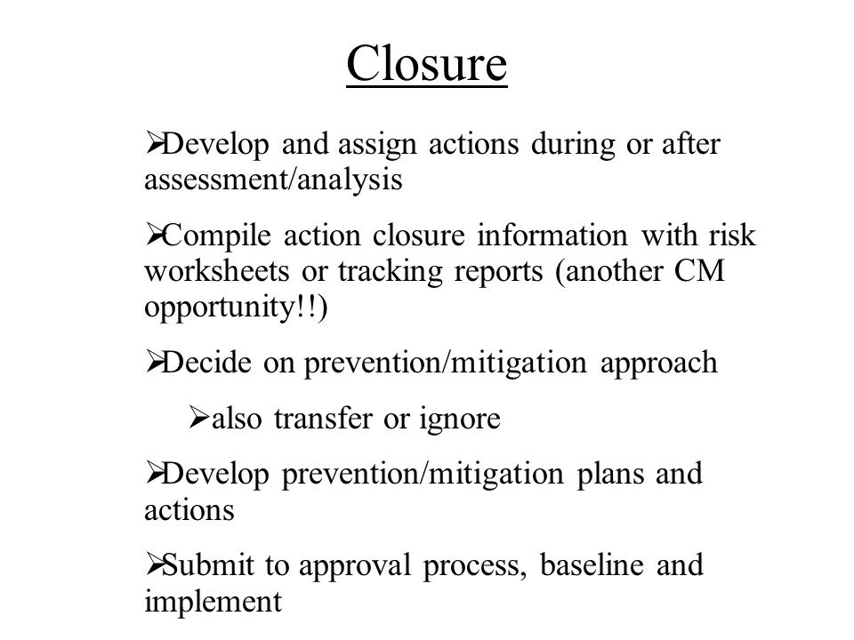 Closure Develop and assign actions during or after assessment/analysis