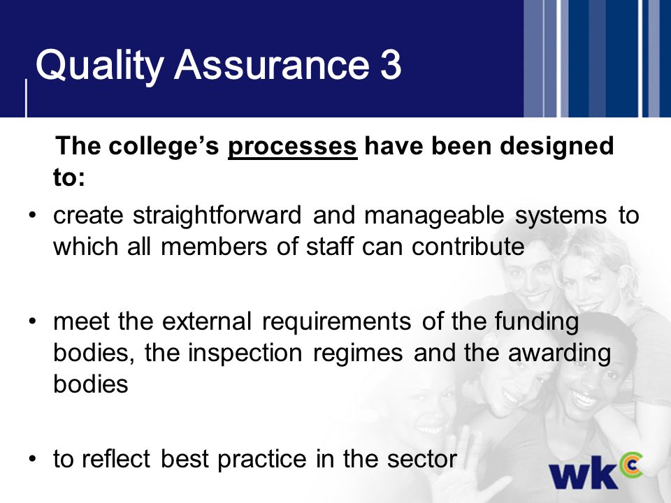 Quality Assurance 3 The college's processes have been designed to: