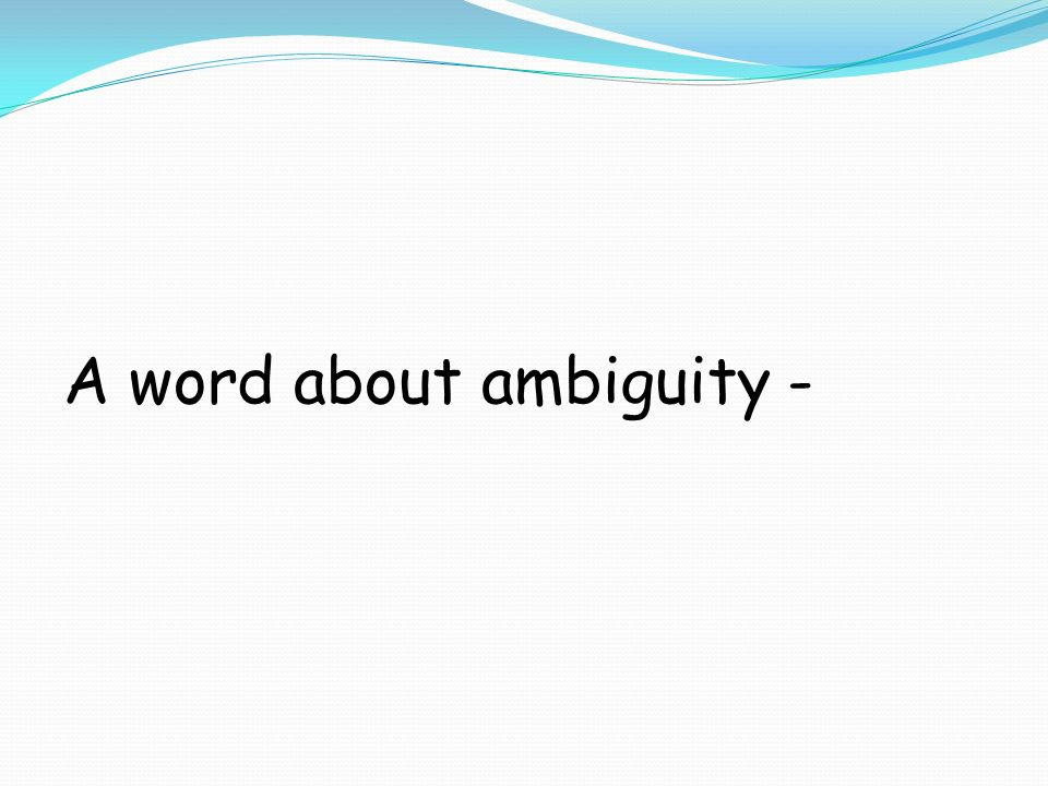 A word about ambiguity -