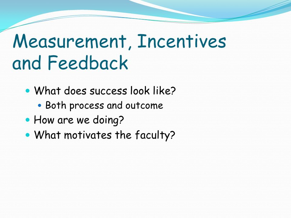 Measurement, Incentives and Feedback